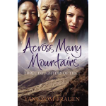 """Across Many Mountains: Three Daughters of Tibet"" By Yangzom Brauen"