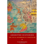 """Arrested Histories"" By Carole McGranahan"