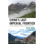 """""""China's Last Imperial Frontier"""" By Xiuyu Wang"""