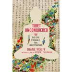 """Tibet Unconquered"" By Diane Wolff"