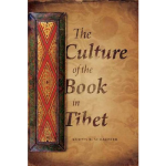 """The Culture of the Book in Tibet"" by Kurtis R. Schaeffer"