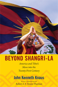 """Beyond Shangri-La: America and Tibet's Move into the Twenty-First Century"" By John Kenneth Knaus"