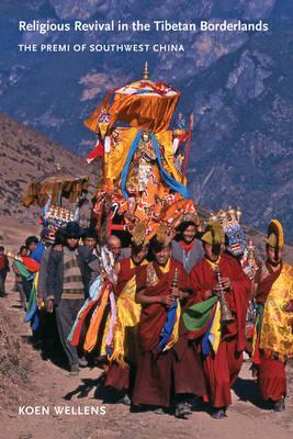 """Religious Revival in the Tibetan Borderlands"" By Koen Wellens"