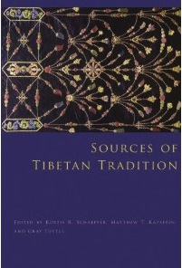"""Sources of Tibetan Tradition"" Edited by Kurtis R. Schaeffer, Matthew T. Kapstein and Gray Tuttle"