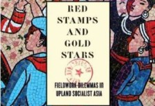 """Red Stamps and Gold Stars: Fieldwork Dilemmas in Upland Socialist Asia"" Edited by Sarah Turner"