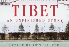 """Tibet: An Unfinished Story"" By Lezlee Brown Halper and Stefan Halper"