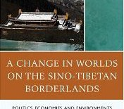 """A Change in Worlds on the Sino-Tibetan Borderlands: Politics, Economies, and Environments in Northern Sichuan"" By Jack Patrick Hayes"