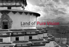 """Land of Pure Vision: The Sacred Geography of Tibet and the Himalaya"" By David Zurick, Foreword by Eric Valli"