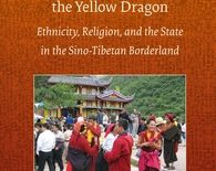 """Contesting the Yellow Dragon: Ethnicity, Religion, and the State in the Sino-Tibetan Borderland"" By Xiaofei Kang and Donald S. Sutton"
