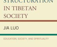 """Social Structuration in Tibetan Society: Education, Society, and Spirituality"" By Jia Luo"