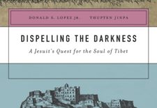 """Dispelling the Darkness: A Jesuit's Quest for the Soul of Tibet"" By Donald S. Lopez Jr. and Thupten Jinpa"