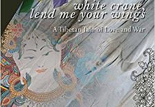 """White Crane, Lend Me Your Wings: A Tibetan Tale of Love and War"" By Dr Tsewang Yishey Pemba"