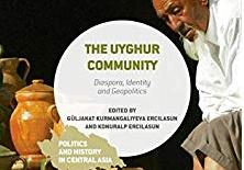"""""""The Uyghur Community:Diaspora, Identity and Geopolitics"""" ByKurmangaliyeva Ercilasun, Güljanat, Ercilasun, Konuralp (Eds.)"""