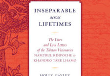 """Inseparable across Lifetimes: The Lives and Love Letters of the Tibetan Visionaries Namtrul Rinpoche and Khandro Tare Lhamo"" Translated by Holly Gayley"